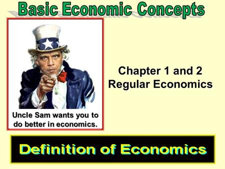 Chapter 1 and 2 Regular Economics Uncle Sam wants you to do better in economics.
