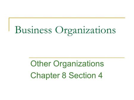 Business Organizations Other Organizations Chapter 8 Section 4.