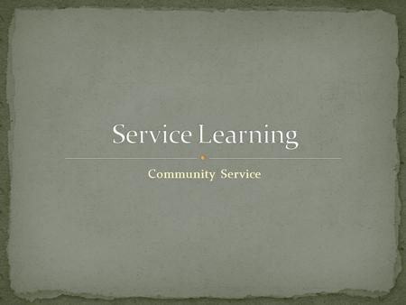 Community Service. Service-Learning is a teaching and learning strategy that integrates meaningful community service with instruction and reflection to.