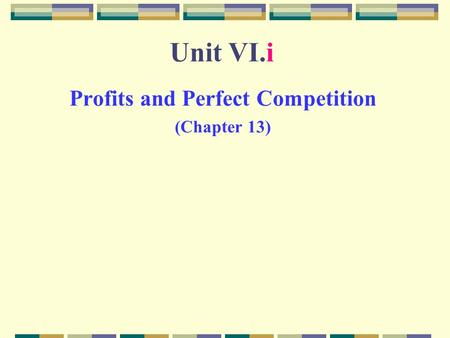 Unit VI.i Profits and Perfect Competition (Chapter 13)