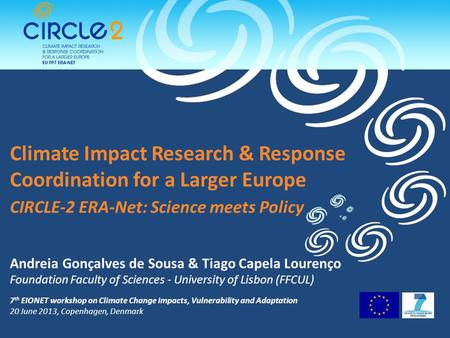 Climate Impact Research & Response Coordination for a Larger Europe CIRCLE-2 ERA-Net: Science meets Policy Andreia Gonçalves de Sousa & Tiago Capela Lourenço.