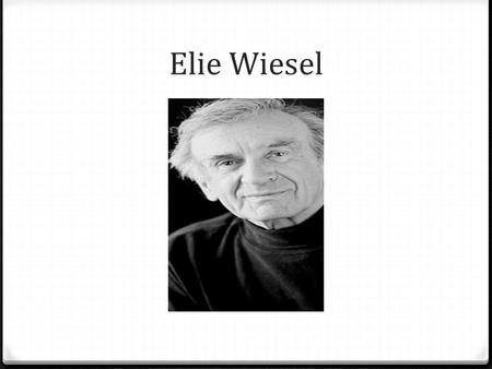 Elie Wiesel. 0 Wiesel was born in Sighet, Romania, on September 30, 1928. 0 Sighet was annexed by Hungary in 1940. 0 The people of his village were sent.