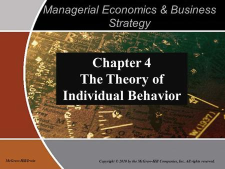 Copyright © 2010 by the McGraw-Hill Companies, Inc. All rights reserved. McGraw-Hill/Irwin Managerial Economics & Business Strategy Chapter 4 The Theory.