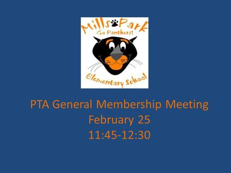 PTA General Membership Meeting February 25 11:45-12:30.