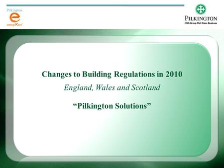 "Changes to Building Regulations in 2010 England, Wales and Scotland ""Pilkington Solutions"""