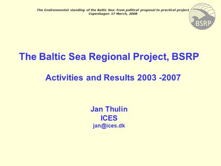 The Environmental standing of the Baltic Sea: from political proposal to practical project Copenhagen 17 March, 2008 The Baltic Sea Regional Project,