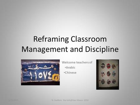 Reframing Classroom Management and Discipline Welcome teachers of Arabic Chinese 1/15/2015N. Gadbois Mason 2010.