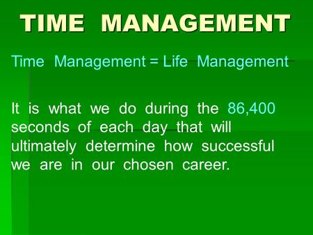 TIME MANAGEMENT Time Management = Life Management