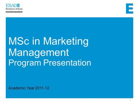 1 MSc in Marketing Management Program Presentation Academic Year 2011-12.