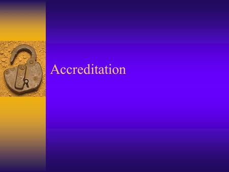 Accreditation. Process by which an organization or agency meets standards  Purposes –Promote high quality programs –Encourage improvement thru self study.