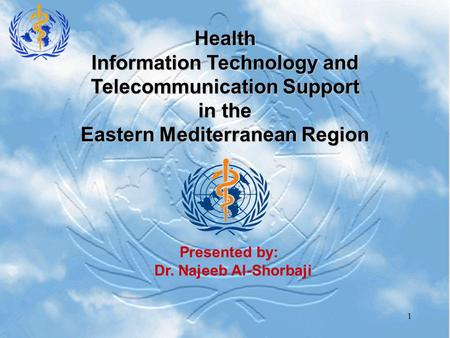 1 Presented by: Dr. Najeeb Al-Shorbaji Health Information Technology and Telecommunication Support in the Eastern Mediterranean Region.