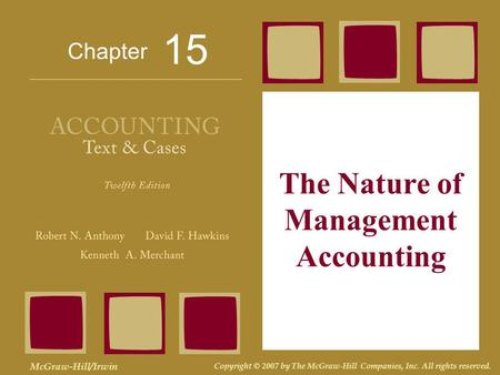 Chapter McGraw-Hill/Irwin Copyright © 2007 by The McGraw-Hill Companies, Inc. All rights reserved. The Nature of Management Accounting 15.
