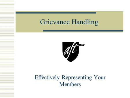 Grievance Handling Effectively Representing Your Members.