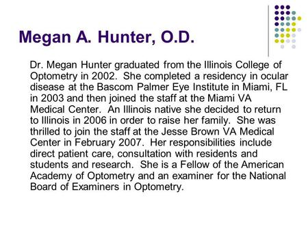 Megan A. Hunter, O.D. Dr. Megan Hunter graduated from the Illinois College of Optometry in 2002. She completed a residency in ocular disease at the Bascom.