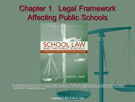 Copyright © Allyn & Bacon 2008 Chapter 1 Legal Framework Affecting Public Schools This multimedia product and its contents are protected under copyright.