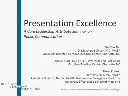 Public Communication – Presentations & Public Speaking 1 Presentation Excellence A Core <strong>Leadership</strong> Attribute Seminar on Public Communication Created By:
