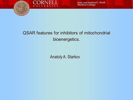 QSAR features for inhibitors of mitochondrial bioenergetics. Anatoly A. Starkov.