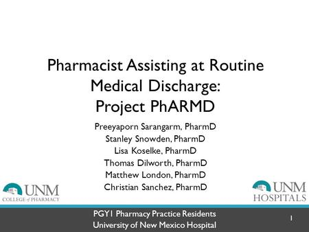 Pharmacist Assisting at Routine Medical Discharge: Project PhARMD Preeyaporn Sarangarm, PharmD Stanley Snowden, PharmD Lisa Koselke, PharmD Thomas Dilworth,