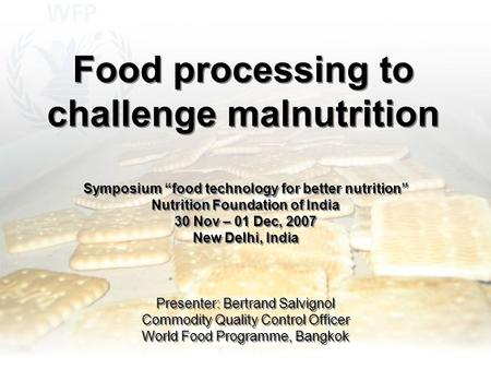 "Food processing to challenge malnutrition Symposium ""food technology for better nutrition"" Nutrition Foundation of <strong>India</strong> 30 Nov – 01 Dec, 2007 New Delhi,"