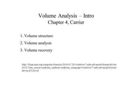 Volume Analysis – Intro Chapter 4, Carrier 1.Volume structure 2.Volume analysis 3.Volume recovery