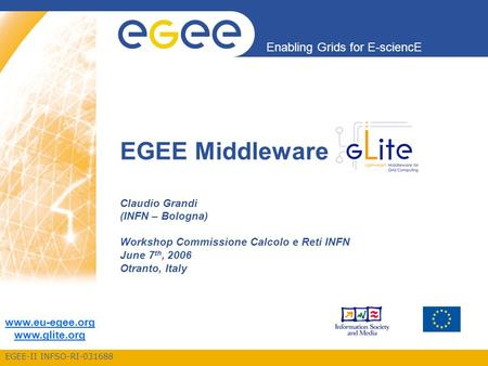EGEE-II INFSO-RI-031688 Enabling Grids for E-sciencE www.eu-egee.org www.glite.org EGEE Middleware Claudio Grandi (INFN – Bologna) Workshop Commissione.