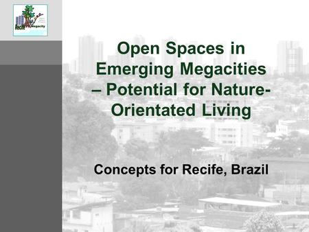 Open Spaces in Emerging Megacities – Potential for Nature- Orientated Living Concepts for Recife, Brazil.