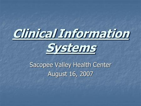Clinical Information Systems Sacopee Valley Health Center August 16, 2007.