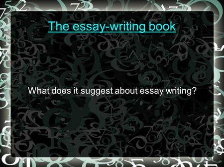 The essay-writing book What does it suggest about essay writing?