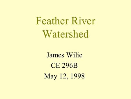 Feather River Watershed James Wilie CE 296B May 12, 1998.
