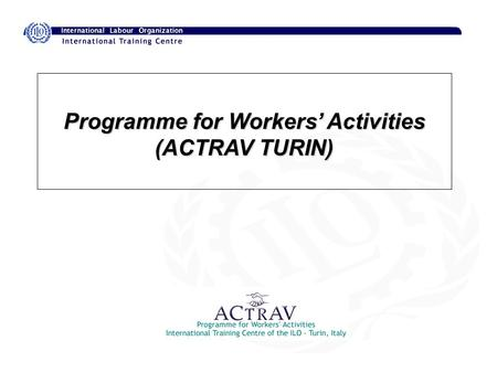 Programme for Workers' Activities (ACTRAV TURIN).