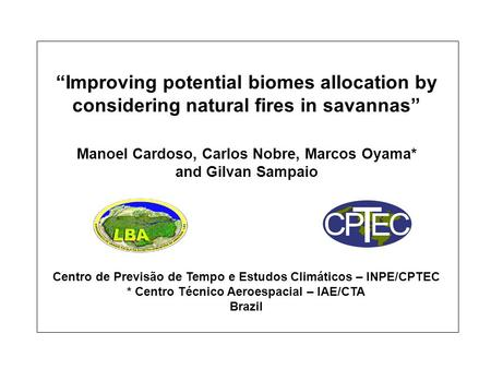 """Improving potential biomes allocation by considering natural fires in savannas"" Manoel Cardoso, Carlos Nobre, Marcos Oyama* and Gilvan Sampaio Centro."