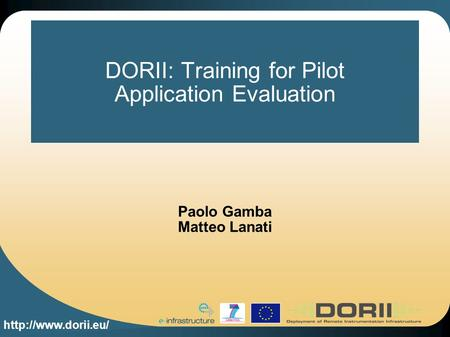 DORII: Training for Pilot Application Evaluation Paolo Gamba Matteo Lanati.