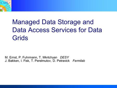 11 1Michael Ernst DESYManaged Data Storage - CHEP2004September 27, 2004 Managed Data Storage and Data Access Services for Data Grids M. Ernst, P. Fuhrmann,