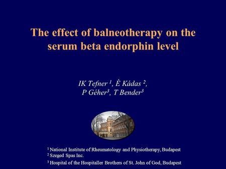The effect of balneotherapy on the serum beta endorphin level IK Tefner 1, É Kádas 2, P Géher 3, T Bender 3 1 National Institute of Rheumatology and Physiotherapy,