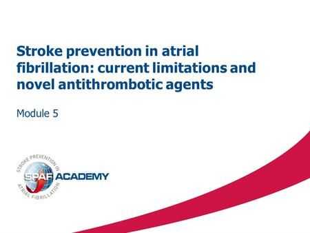 Stroke prevention in atrial fibrillation: current limitations and novel antithrombotic agents Module 5.