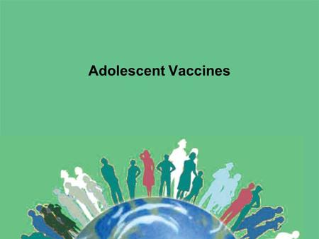 Adolescent Vaccines. Educational Learning Objectives At the conclusion of this presentation, the participant should be able to: Discuss the indications.