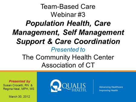 Team-Based Care Webinar #3 Population Health, Care Management, Self Management Support & Care Coordination Presented to The Community Health Center Association.