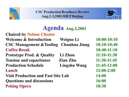 Agenda Aug.2,2001 Chaired by Nelson Chester Welcome & Introduction Weiguo Li 10:00-10:10 CSC Management &Tooling Chunhua Jiang 10:10-10:40 Coffee Break.