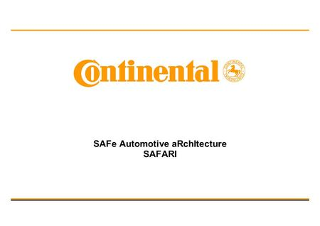 SAFe Automotive aRchItecture SAFARI. SAFARI_Presentation_Short_v1.ppt 2 / /P. Cuenot/ 2009.09.03 © Continental AG ARTEMIS/Call2 R&D Project Proposal Project.