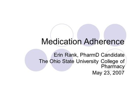 Medication Adherence Erin Rank, PharmD Candidate The Ohio State University College of Pharmacy May 23, 2007.