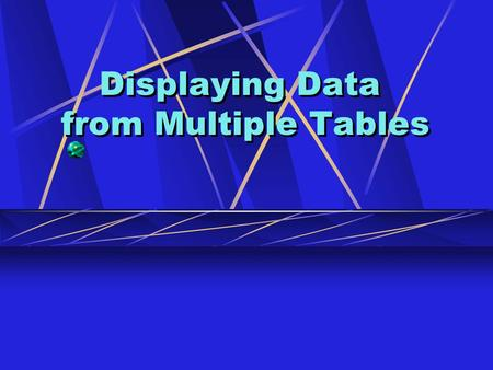 Displaying Data from Multiple Tables. Objectives After completing this lesson, you should be able to do the following: Write SELECT statements to access.