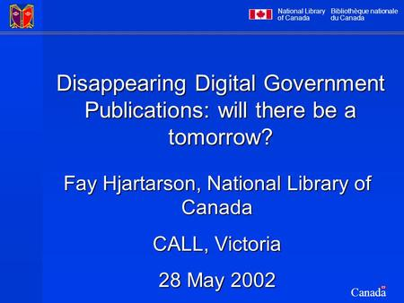 National Library of Canada Bibliothèque nationale du Canada Canada Disappearing Digital Government Publications: will there be a tomorrow? Fay Hjartarson,