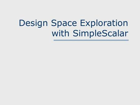 Design Space Exploration with SimpleScalar. Vittorio Zaccaria – ST 2001 The SimpleScalar Toolset.