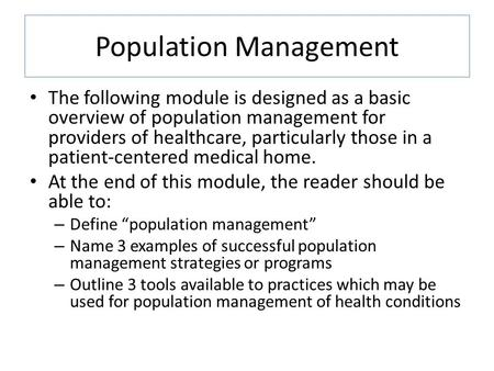 Population Management The following module is designed as a basic overview of population management for providers of healthcare, particularly those in.