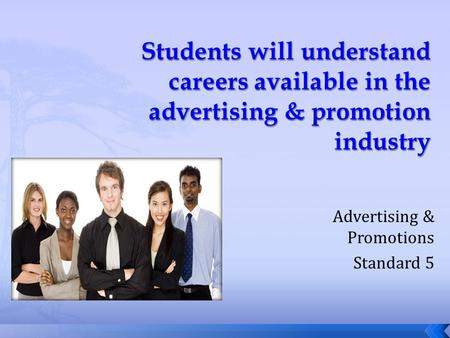 Advertising & Promotions Standard 5.  Advertising  Customer Service  E-Commerce  Entrepreneur  Fashion Merchandising  Food Marketing  Hospitality.
