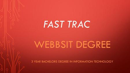 FAST TRAC WEBBSIT DEGREE 3 YEAR BACHELORS DEGREE IN INFORMATION TECHNOLOGY.