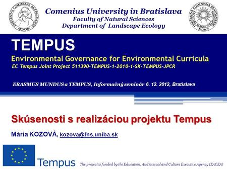 TEMPUS TEMPUS Environmental Governance for Environmental Curricula EC Tempus Joint Project 511390-TEMPUS-1-2010-1-SK-TEMPUS-JPCR The project is funded.