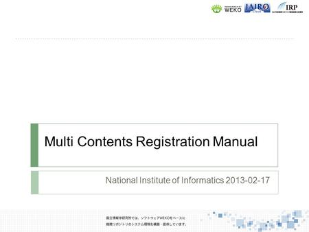 Multi Contents Registration Manual National Institute of Informatics 2013-02-17.