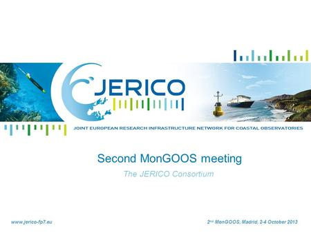 Www.jerico-fp7.eu2 nd MonGOOS, Madrid, 2-4 October 2013 Second MonGOOS meeting The JERICO Consortium.
