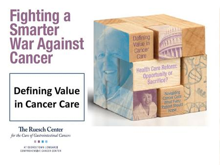 Defining Value in Cancer Care. US Supreme Court Passes the Affordable Care Act (Obama-care) 2014- all in US will either have insurance or pay a fine Will.